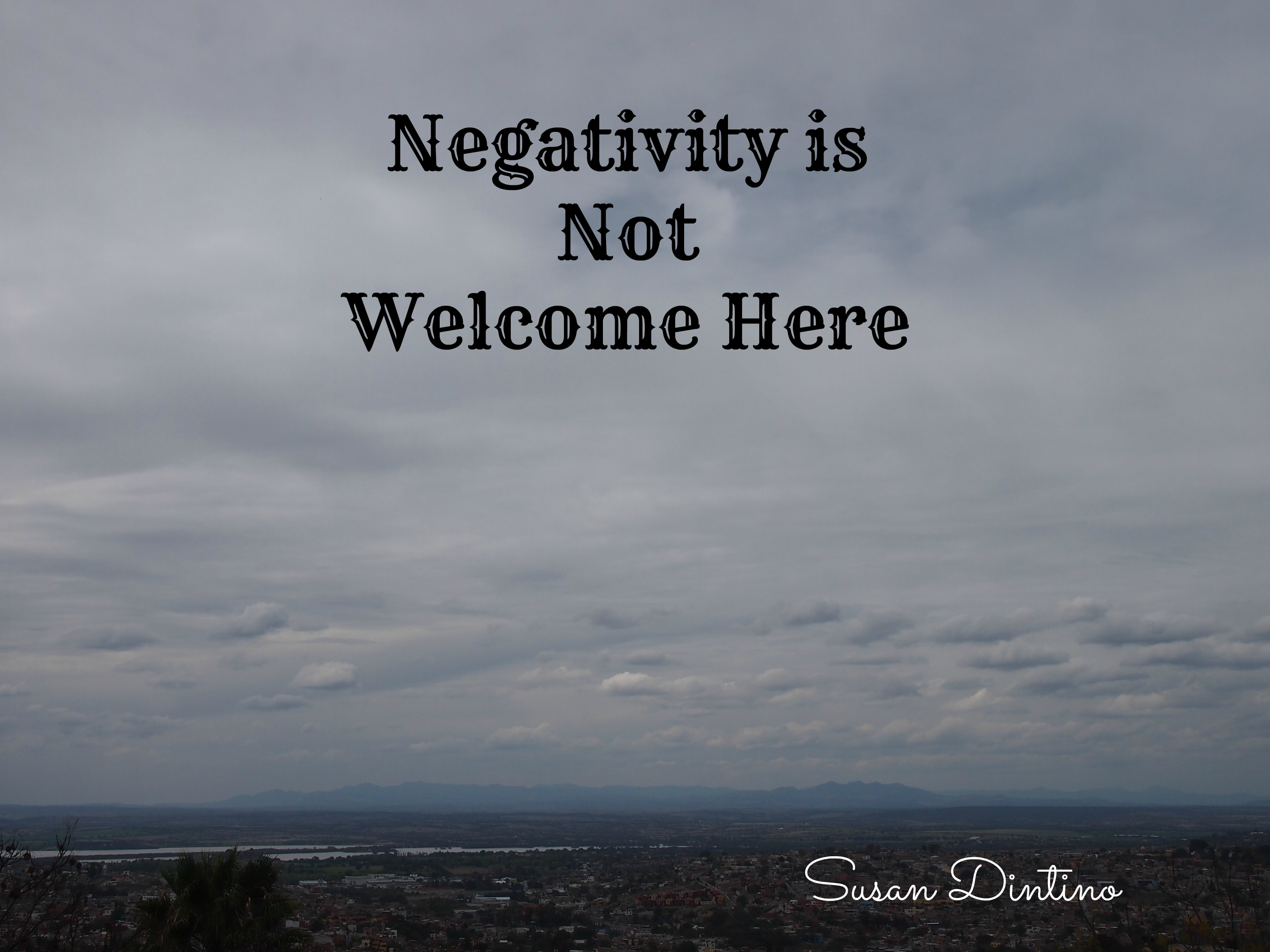 Negativity Is Not Wanted Here!